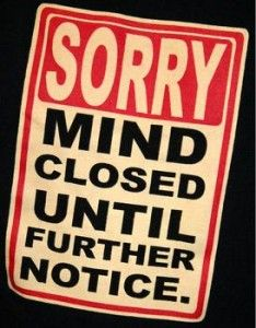 mind closed till further notice